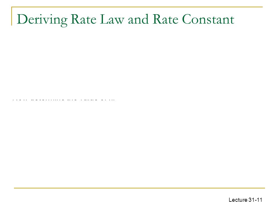Lecture 31-11 Rate law is: rate = k [CH 3 CHO] 2 Here the rate goes up by a factor of four when initial concentration doubles. Therefore, this reactio
