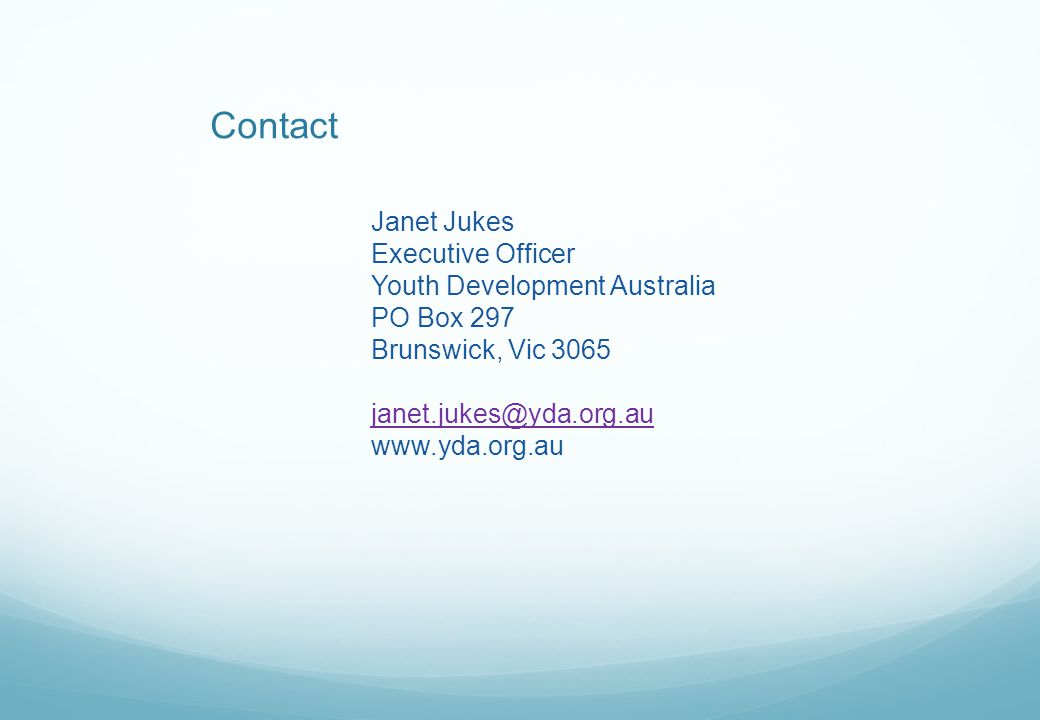 Contact Janet Jukes Executive Officer Youth Development Australia PO Box 297 Brunswick, Vic 3065 janet.jukes@yda.org.au www.yda.org.au