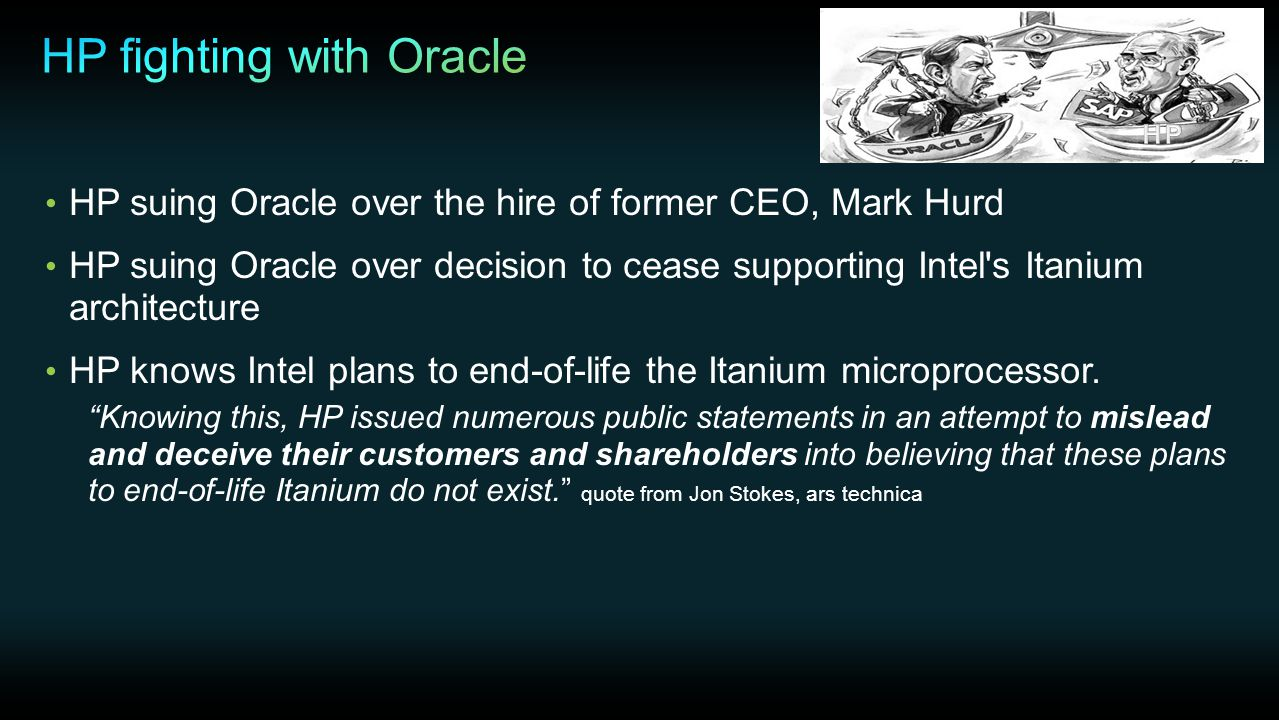 HP suing Oracle over the hire of former CEO, Mark Hurd HP suing Oracle over decision to cease supporting Intel s Itanium architecture HP knows Intel plans to end-of-life the Itanium microprocessor.