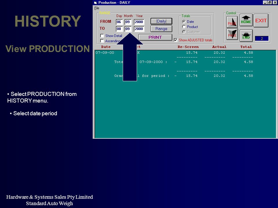 Hardware & Systems Sales Pty Limited Standard Auto Weigh HISTORY View PRODUCTION Select PRODUCTION from HISTORY menu. Select date period