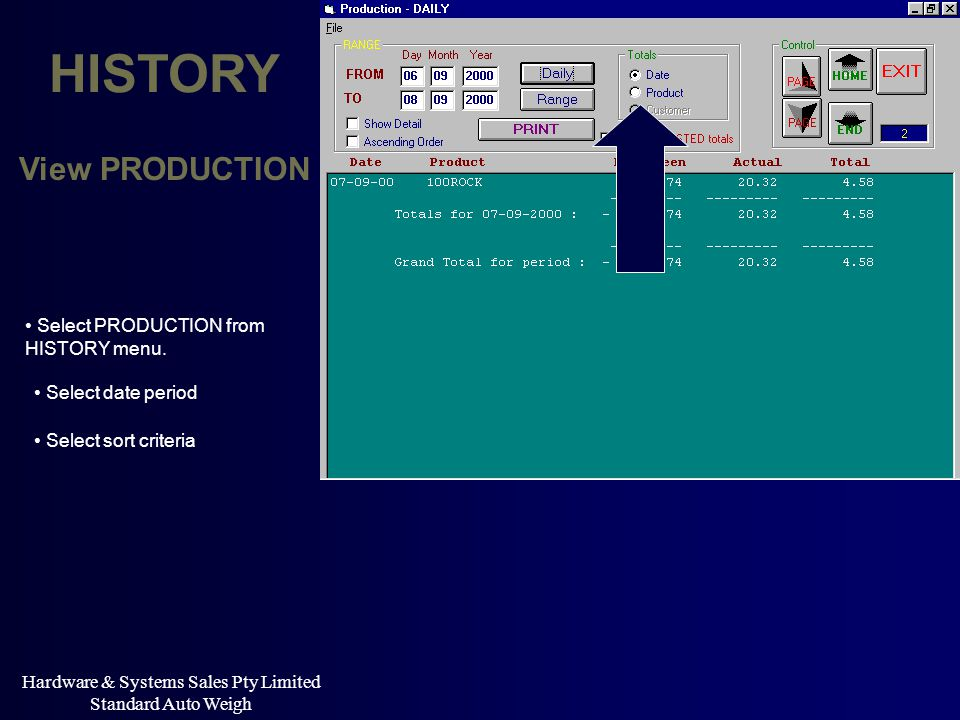 Hardware & Systems Sales Pty Limited Standard Auto Weigh HISTORY View PRODUCTION Select PRODUCTION from HISTORY menu. Select sort criteria Select date