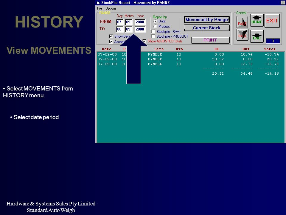 Hardware & Systems Sales Pty Limited Standard Auto Weigh HISTORY Select date period View MOVEMENTS Select MOVEMENTS from HISTORY menu.