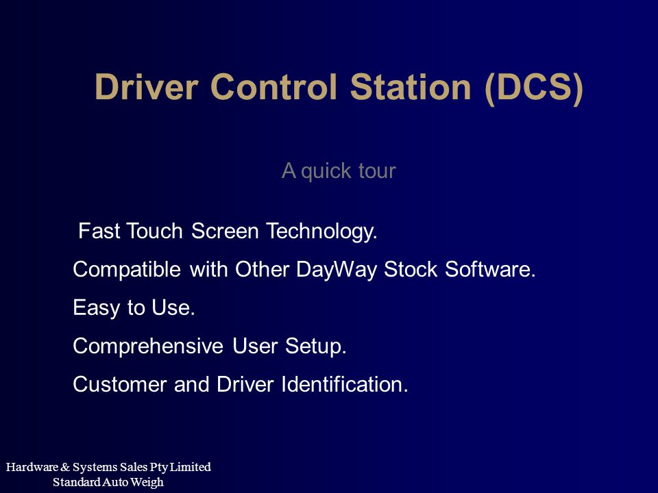Driver Control Station (DCS) A quick tour Compatible with Other DayWay Stock Software. Easy to Use. Comprehensive User Setup. Customer and Driver Iden