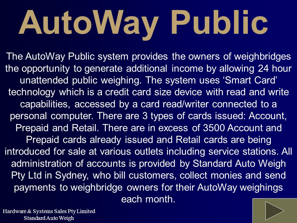 AutoWay Public The AutoWay Public system provides the owners of weighbridges the opportunity to generate additional income by allowing 24 hour unatten