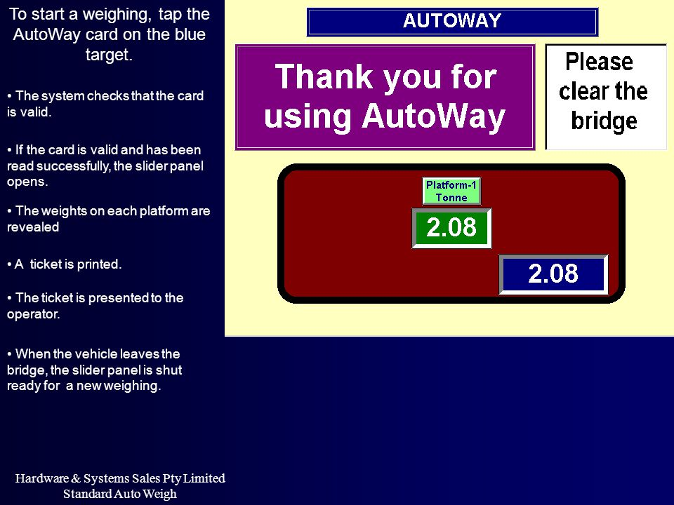 Hardware & Systems Sales Pty Limited Standard Auto Weigh To start a weighing, tap the AutoWay card on the blue target. The system checks that the card