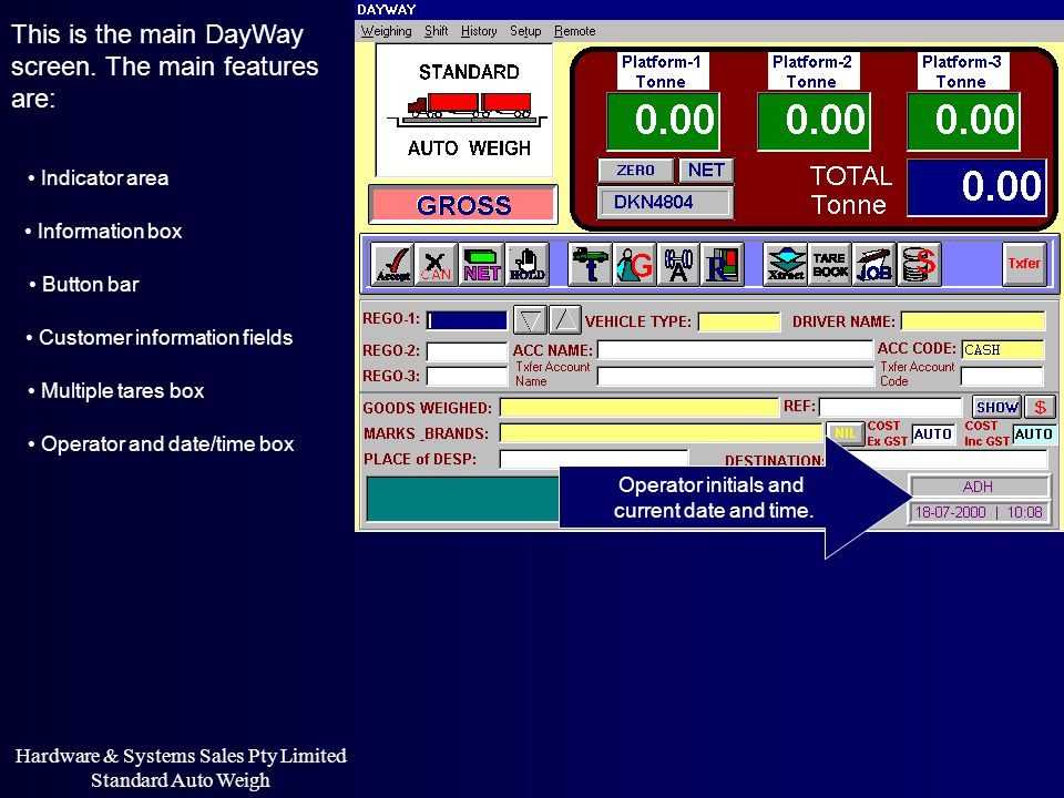This is the main DayWay screen. The main features are: Indicator area Information box Button bar Customer information fields Multiple tares box Operat