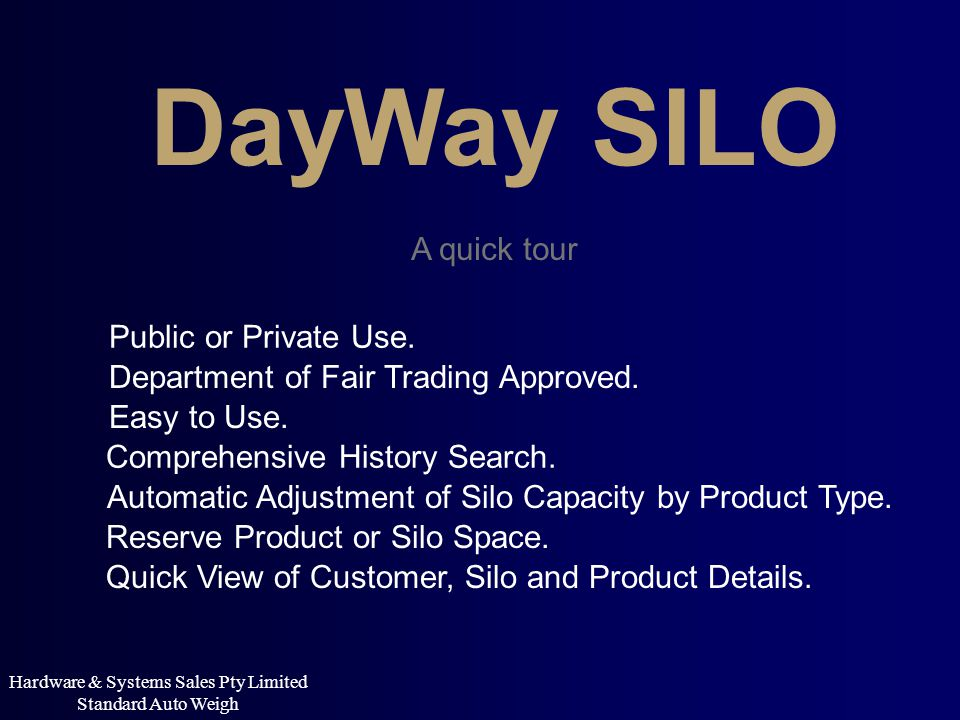 DayWay SILO A quick tour Department of Fair Trading Approved. Easy to Use. Comprehensive History Search. Automatic Adjustment of Silo Capacity by Prod