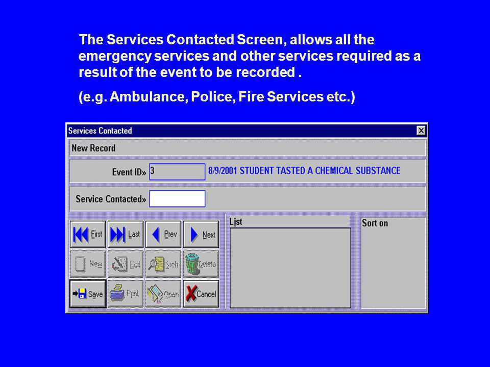 The Services Contacted Screen, allows all the emergency services and other services required as a result of the event to be recorded.