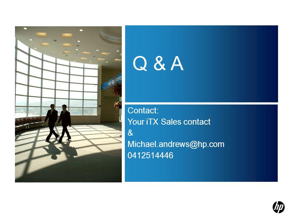 Q & A Contact: Your iTX Sales contact & Michael.andrews@hp.com 0412514446