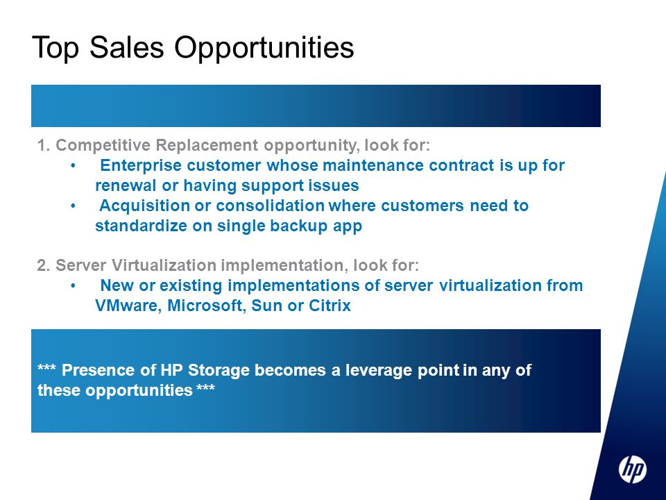 Top Sales Opportunities *** Presence of HP Storage becomes a leverage point in any of these opportunities *** 1. Competitive Replacement opportunity,