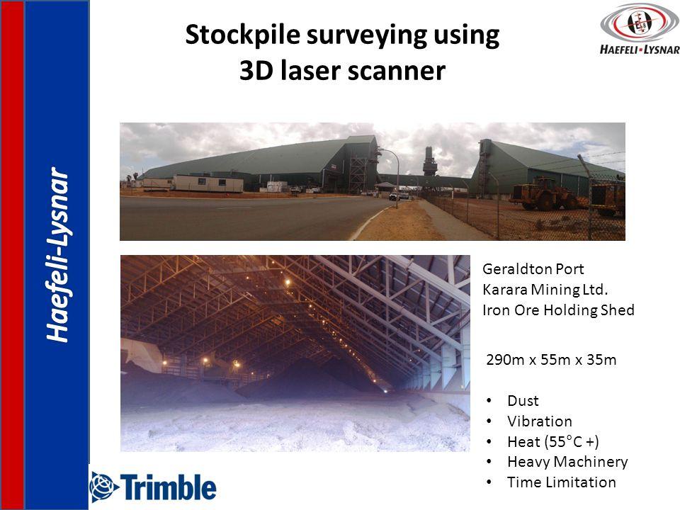 Stockpile surveying using 3D laser scanner Geraldton Port Karara Mining Ltd. Iron Ore Holding Shed 290m x 55m x 35m Dust Vibration Heat (55°C +) Heavy
