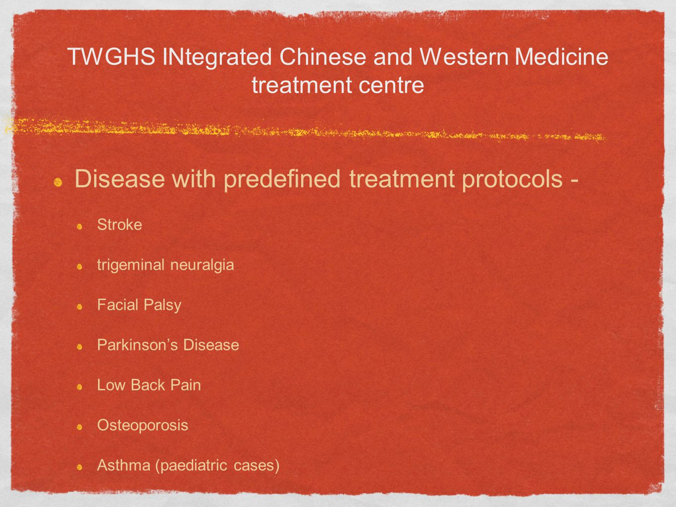 TWGHS INtegrated Chinese and Western Medicine treatment centre Disease with predefined treatment protocols - Stroke trigeminal neuralgia Facial Palsy Parkinson's Disease Low Back Pain Osteoporosis Asthma (paediatric cases)