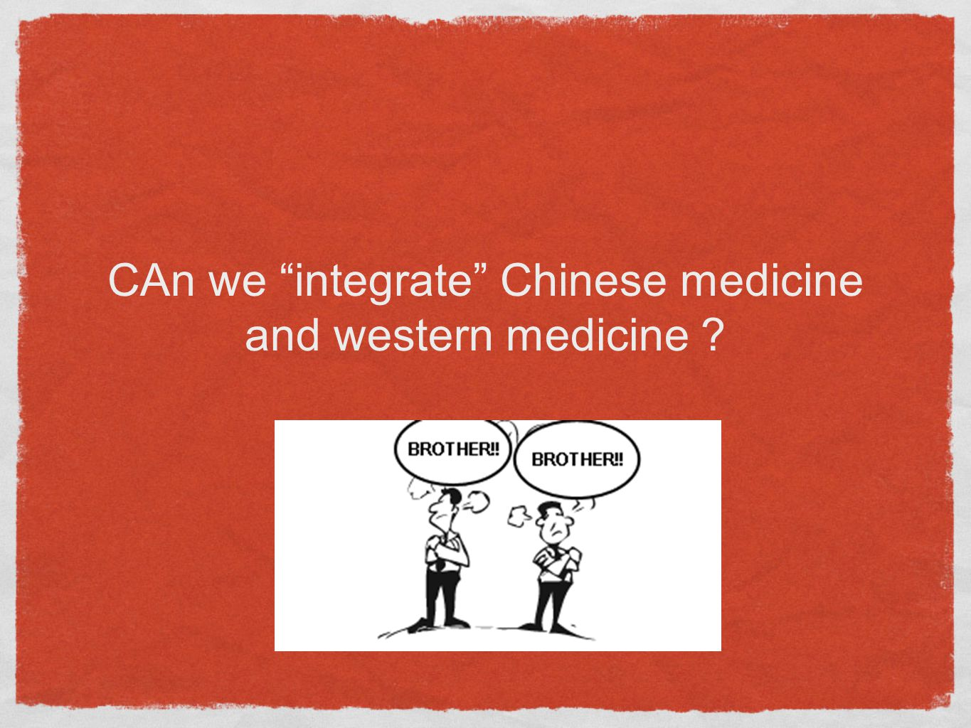 CAn we integrate Chinese medicine and western medicine