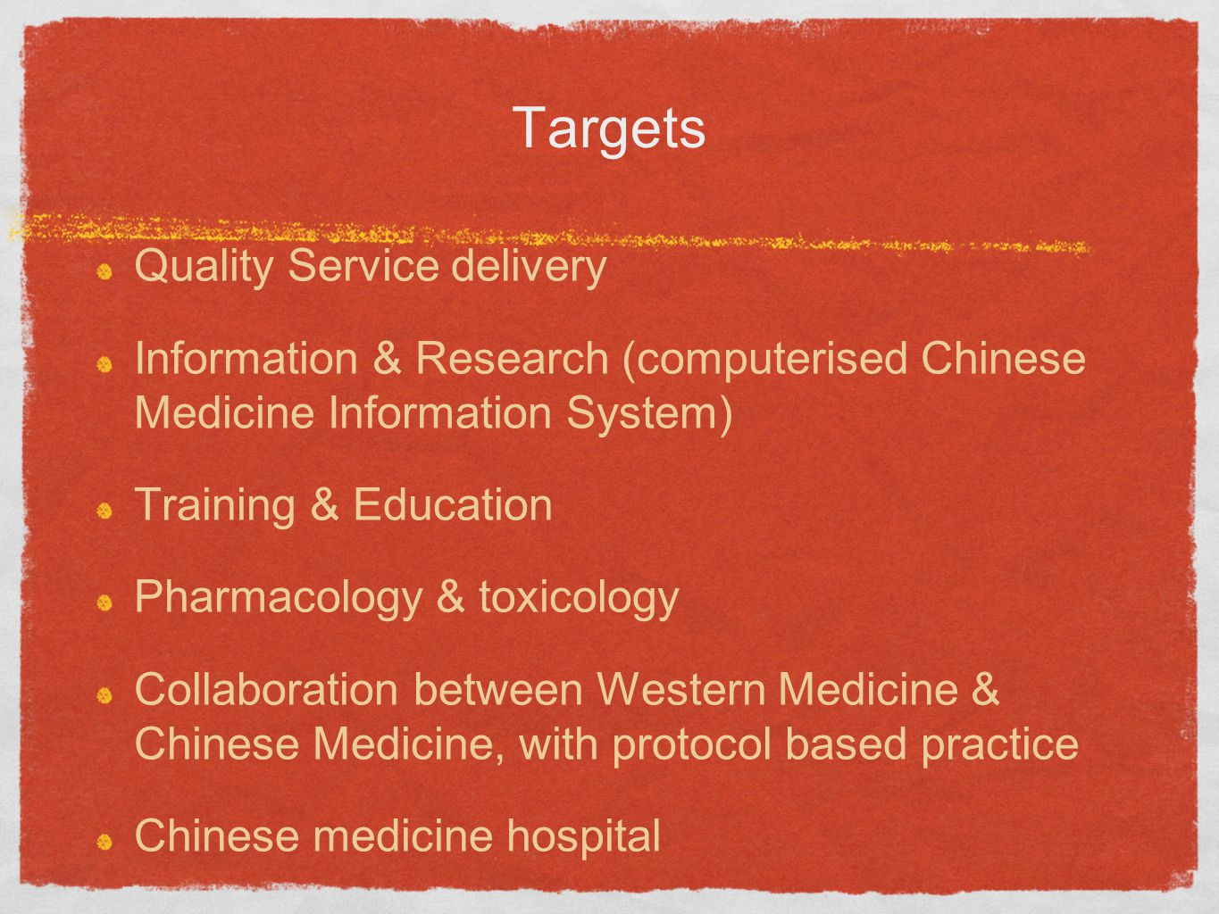 Targets Quality Service delivery Information & Research (computerised Chinese Medicine Information System) Training & Education Pharmacology & toxicology Collaboration between Western Medicine & Chinese Medicine, with protocol based practice Chinese medicine hospital