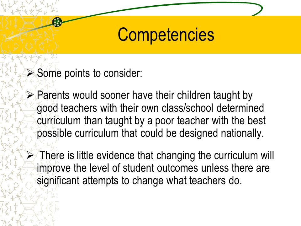 Competencies  Some points to consider:  Parents would sooner have their children taught by good teachers with their own class/school determined curr