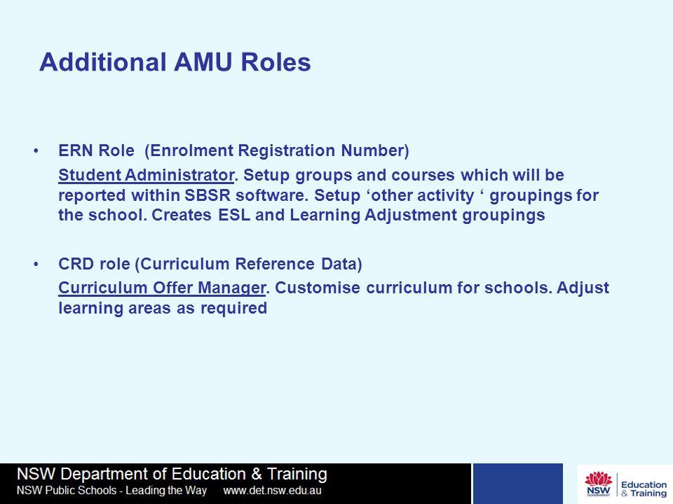 Additional AMU Roles ERN Role (Enrolment Registration Number) Student Administrator.