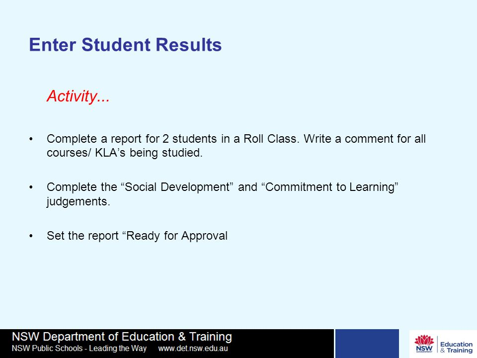 Enter Student Results Activity... Complete a report for 2 students in a Roll Class.