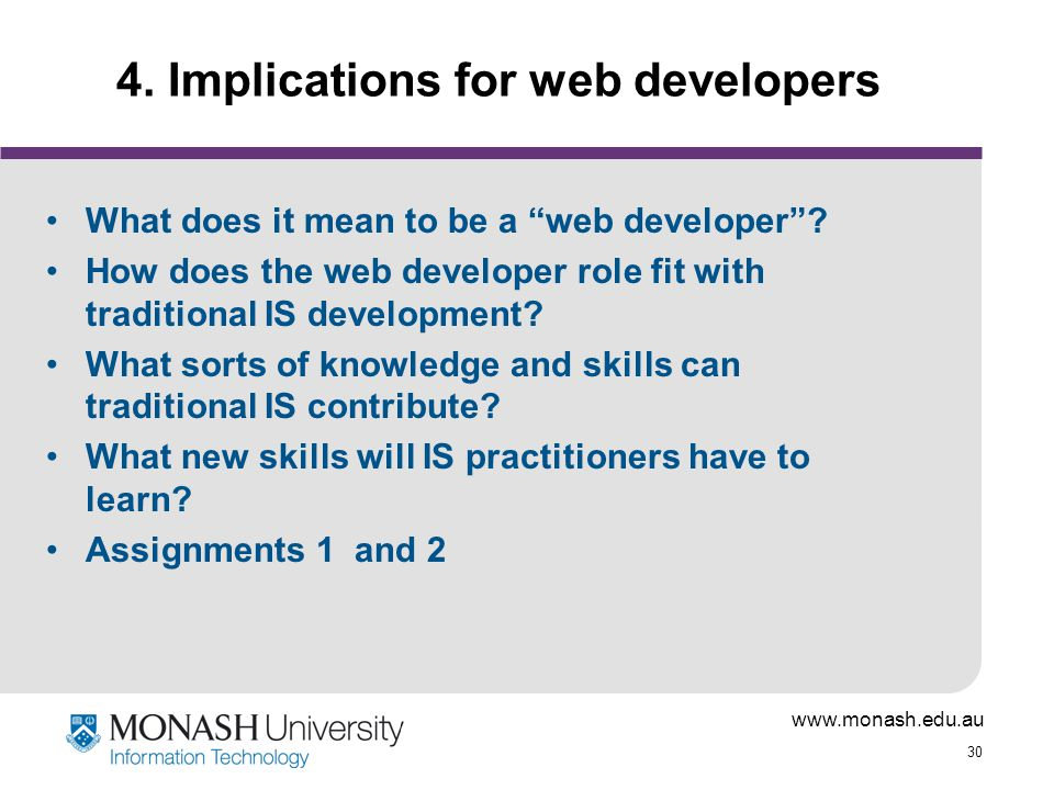 www.monash.edu.au 30 4. Implications for web developers What does it mean to be a web developer .