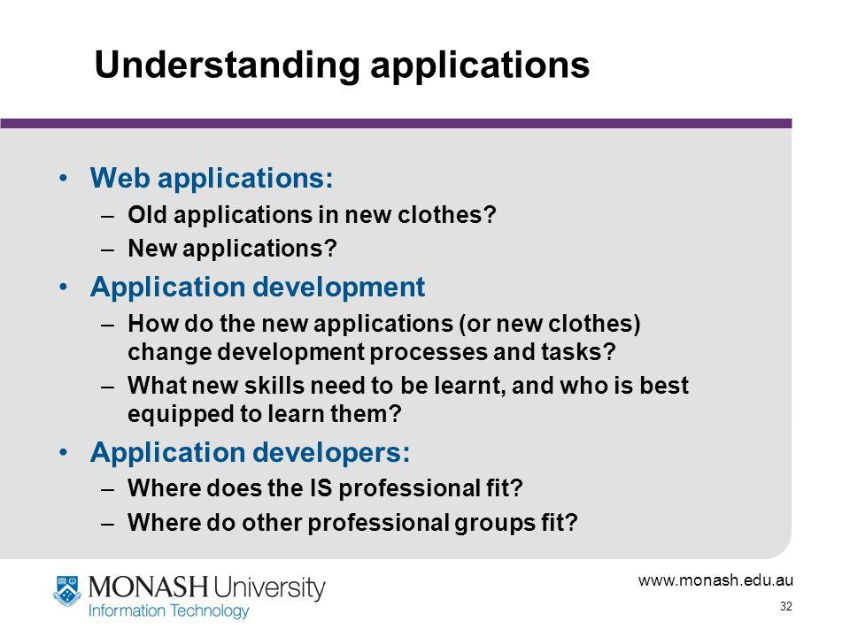 www.monash.edu.au 32 Understanding applications Web applications: –Old applications in new clothes.