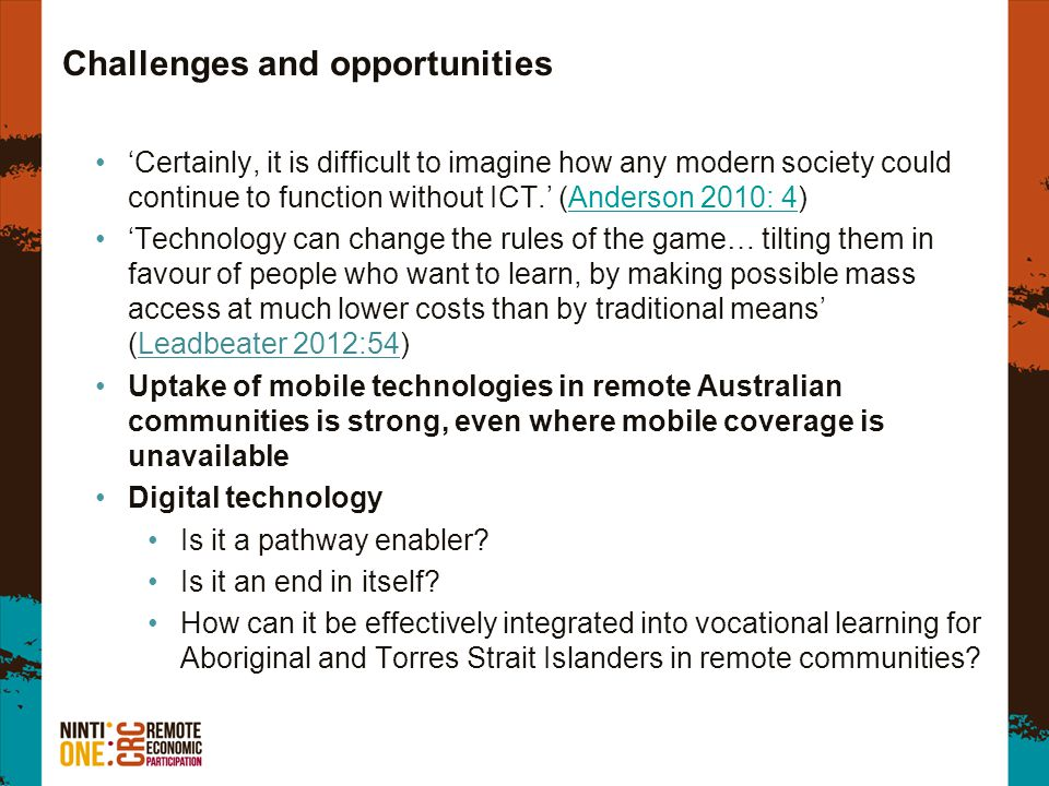Challenges and opportunities 'Certainly, it is difficult to imagine how any modern society could continue to function without ICT.' (Anderson 2010: 4)