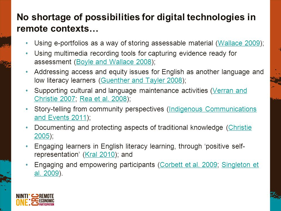 No shortage of possibilities for digital technologies in remote contexts… Using e-portfolios as a way of storing assessable material (Wallace 2009);Wa