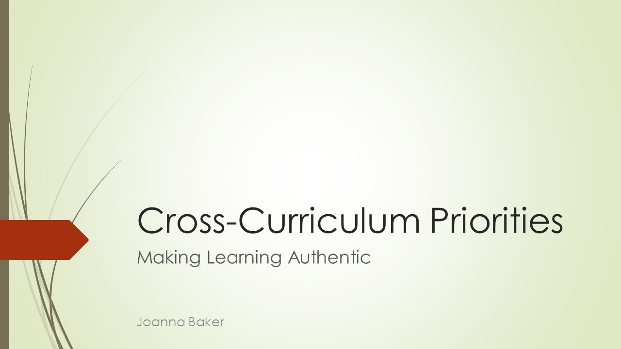 Cross-Curriculum Priorities Making Learning Authentic Joanna Baker