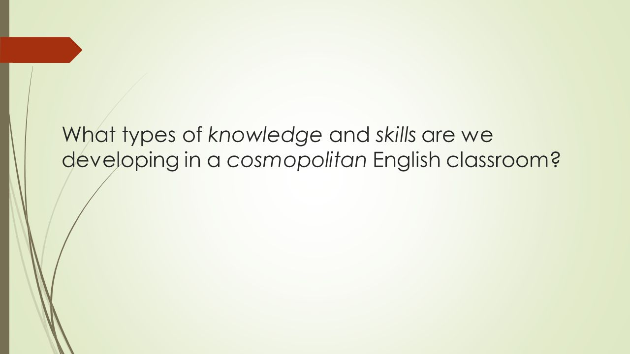 What types of knowledge and skills are we developing in a cosmopolitan English classroom?