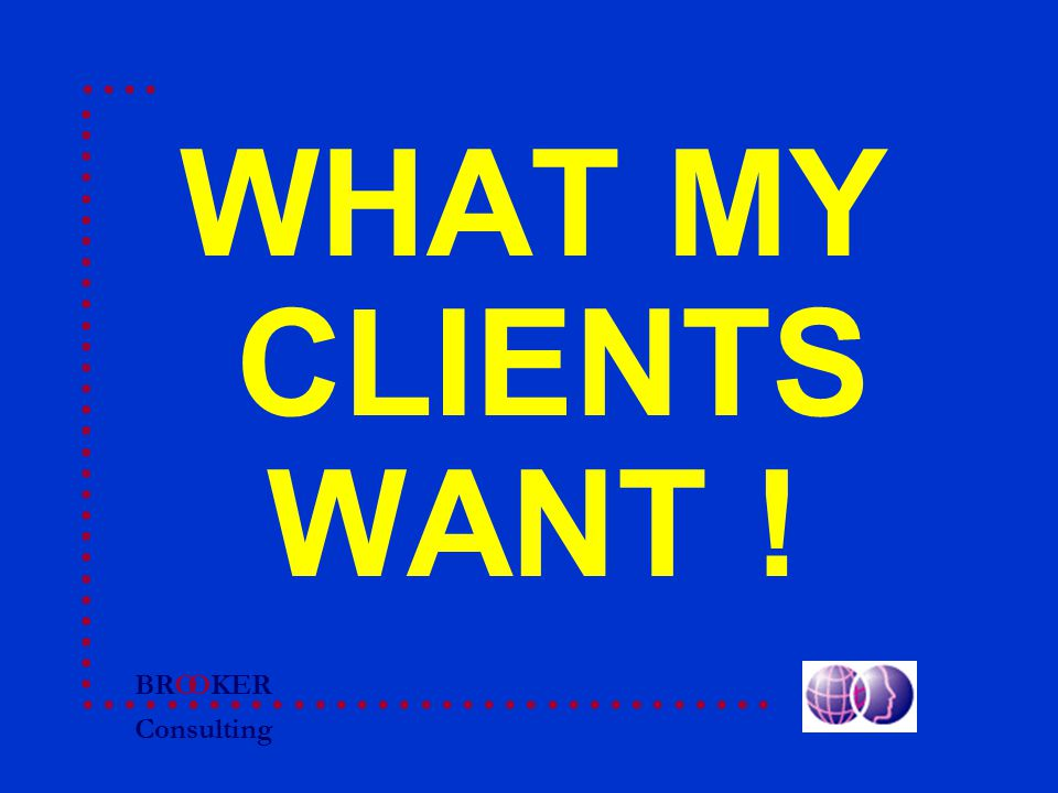 BRO Consulting OKER WHAT MY CLIENTS WANT !