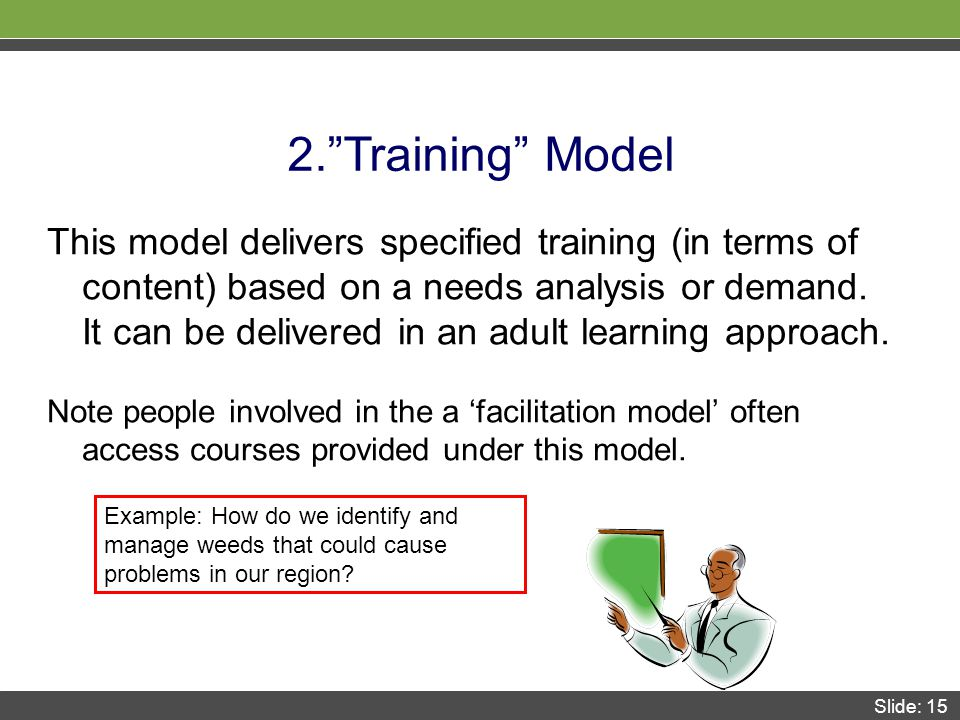 Slide: 15 2. Training Model This model delivers specified training (in terms of content) based on a needs analysis or demand.