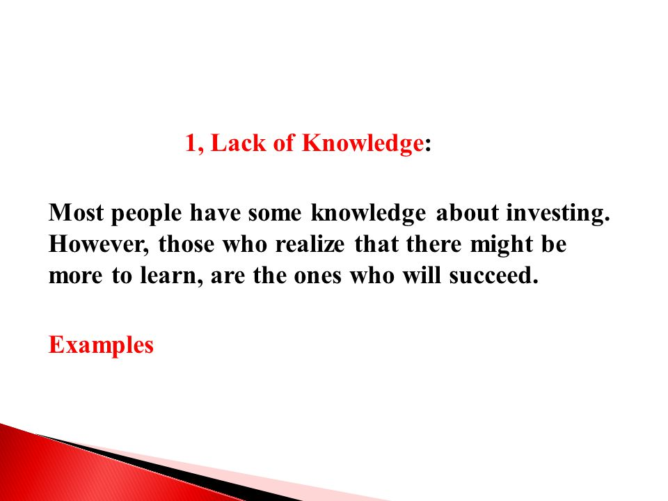 1, Lack of Knowledge: Most people have some knowledge about investing.