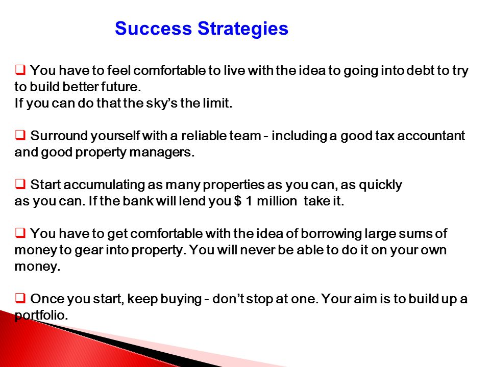 Success Strategies  You have to feel comfortable to live with the idea to going into debt to try to build better future.