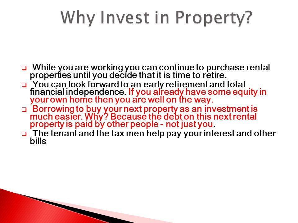  While you are working you can continue to purchase rental properties until you decide that it is time to retire.