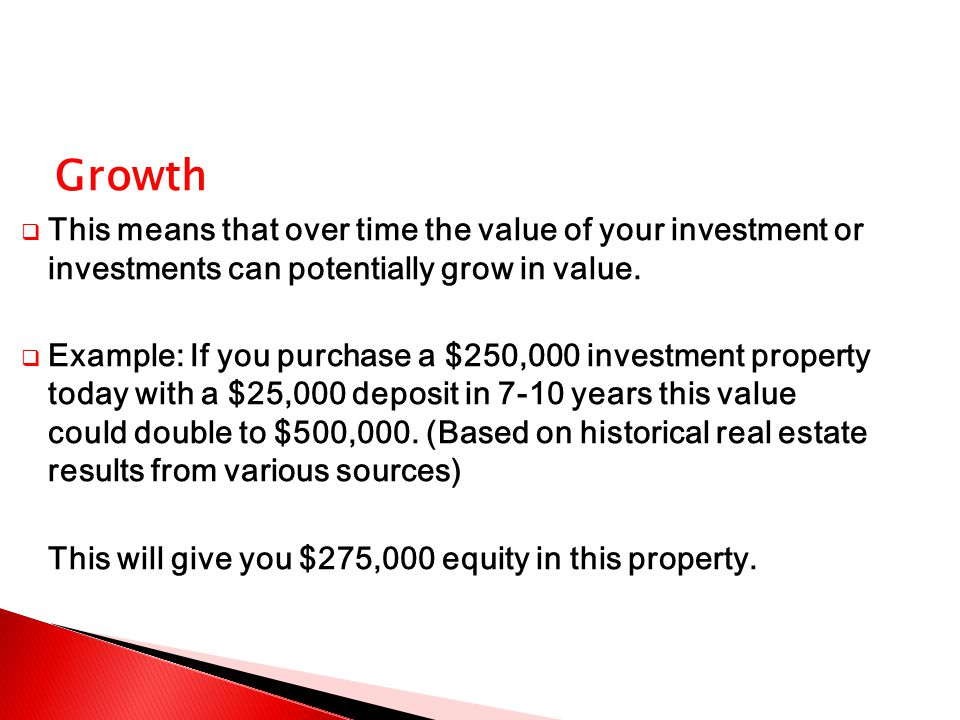 Growth  This means that over time the value of your investment or investments can potentially grow in value.