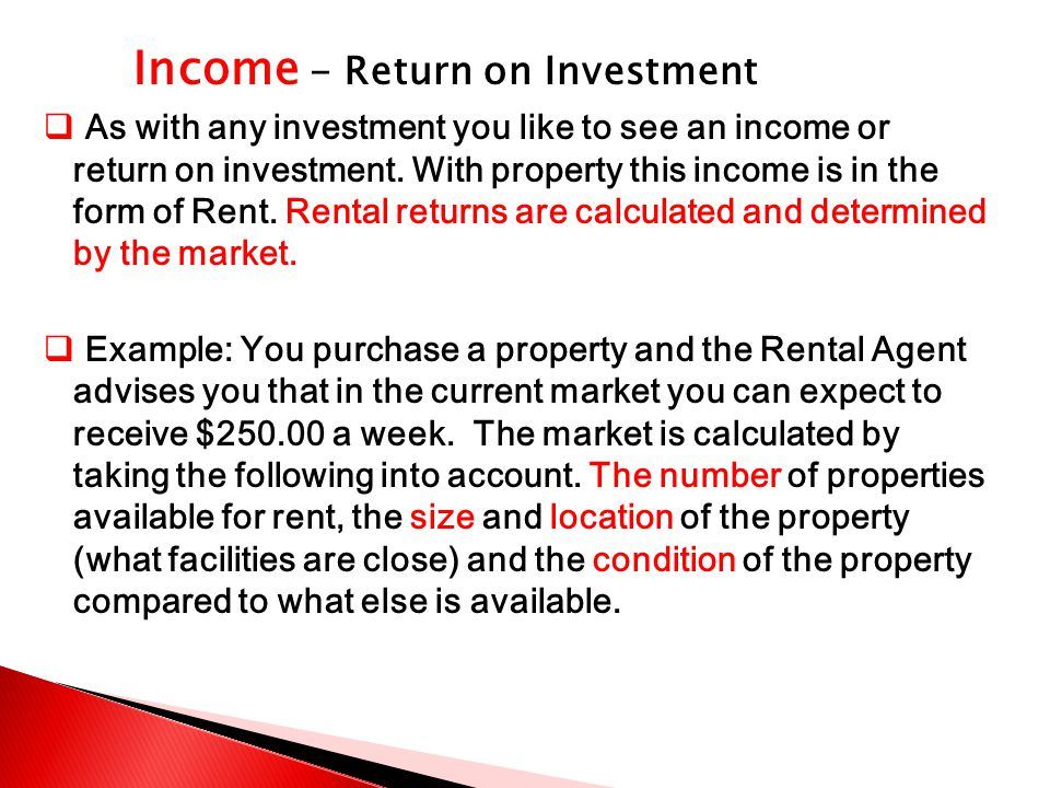 Income - Return on Investment  As with any investment you like to see an income or return on investment.