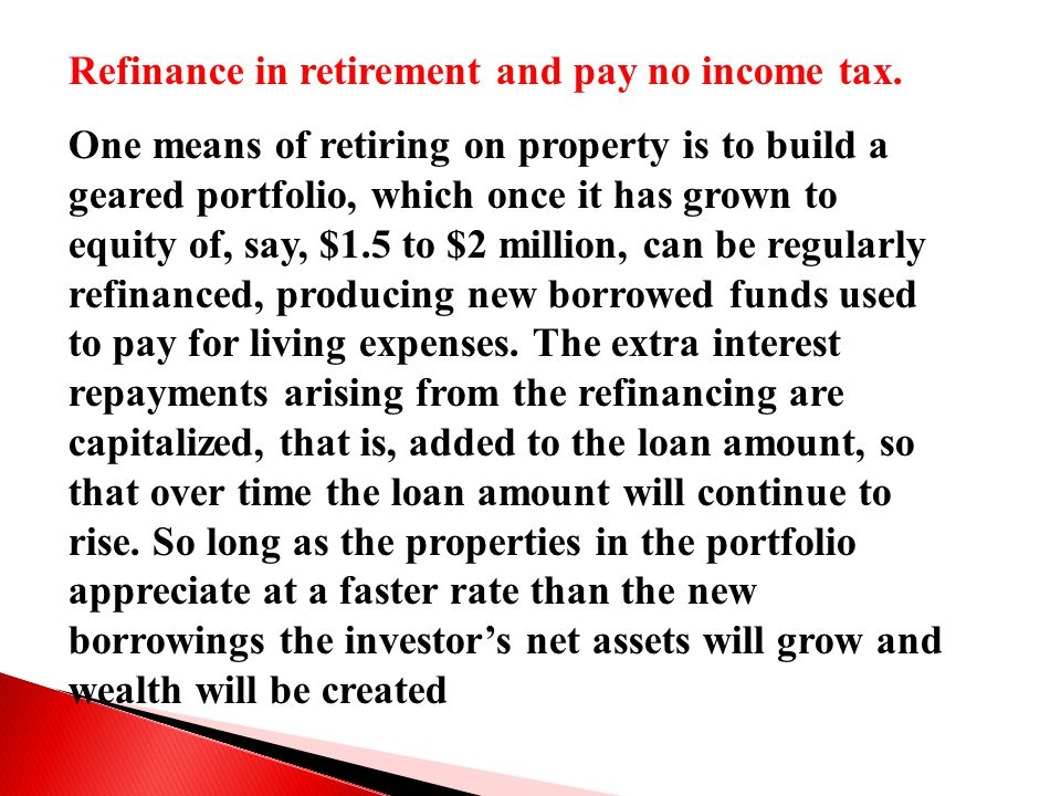 Refinance in retirement and pay no income tax.