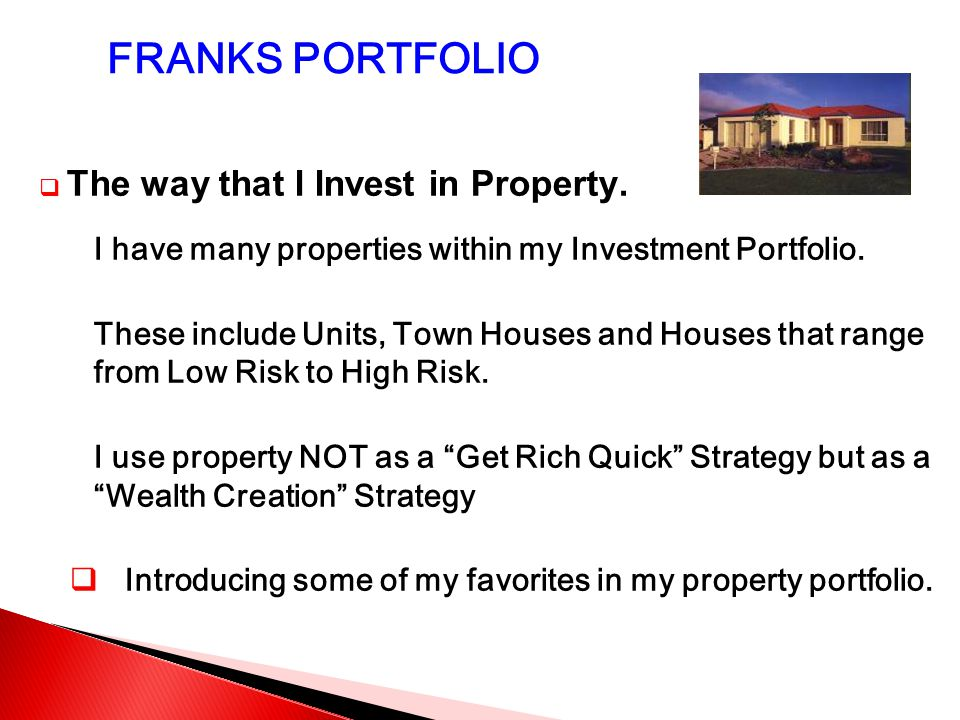  The way that I Invest in Property.I have many properties within my Investment Portfolio.