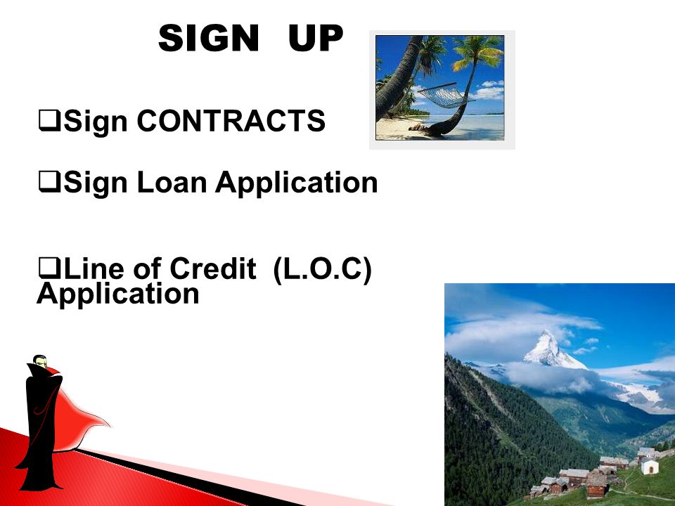 SIGN UP  Sign CONTRACTS  Sign Loan Application  Line of Credit (L.O.C) Application