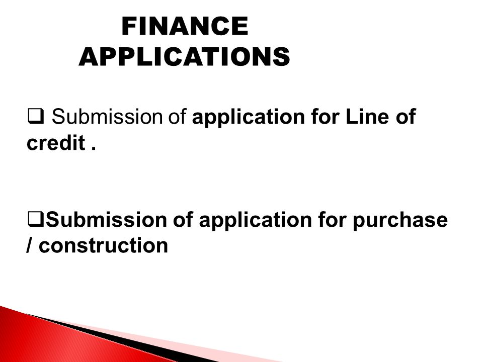FINANCE APPLICATIONS  Submission of application for Line of credit.