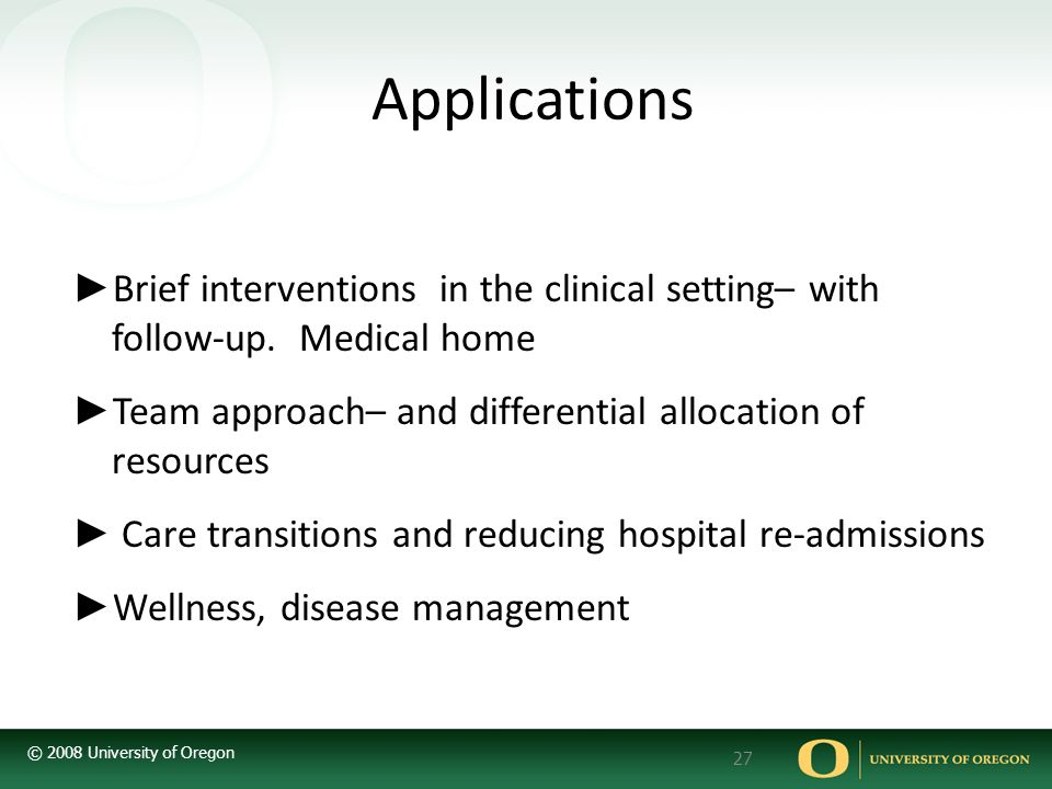 © 2008 University of Oregon 27 ► Brief interventions in the clinical setting– with follow-up.