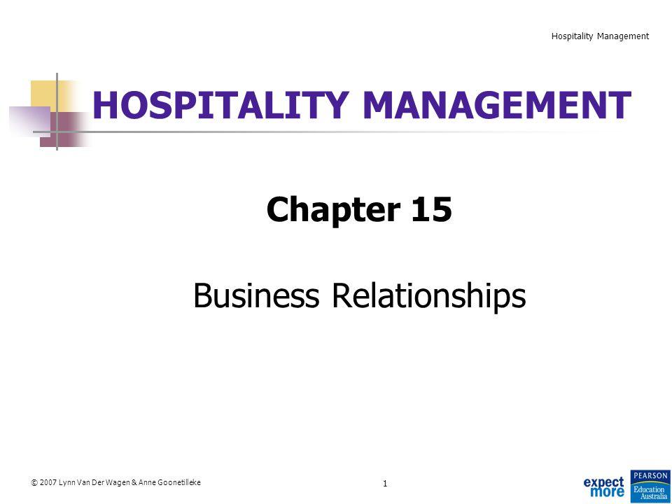 1 © 2007 Lynn Van Der Wagen & Anne Goonetilleke Hospitality Management HOSPITALITY MANAGEMENT Chapter 15 Business Relationships
