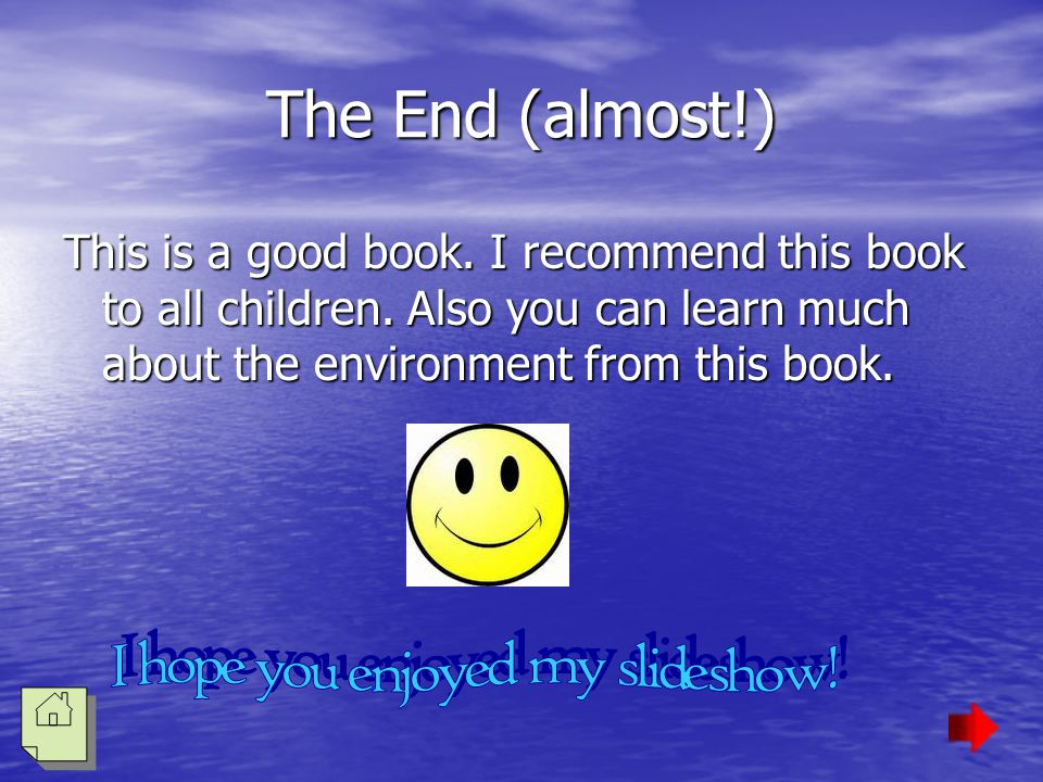 The End (almost!) This is a good book. I recommend this book to all children.
