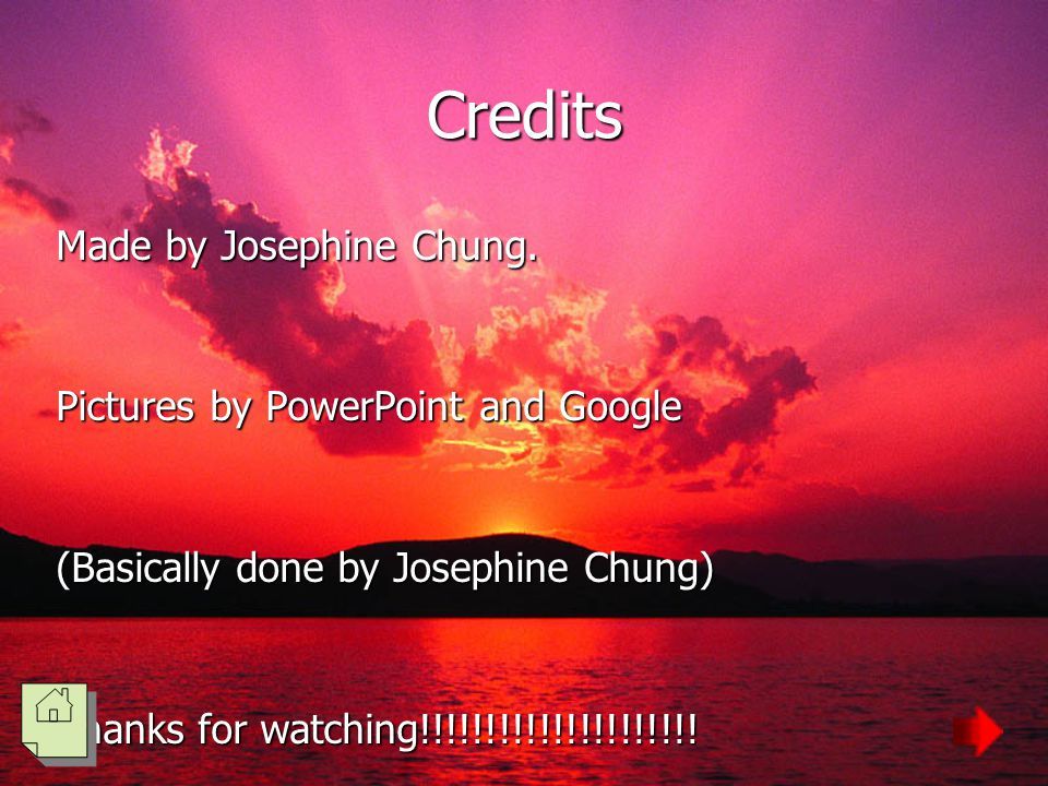 Credits Made by Josephine Chung. Pictures by PowerPoint and Google (Basically done by Josephine Chung) Thanks for watching!!!!!!!!!!!!!!!!!!!!!