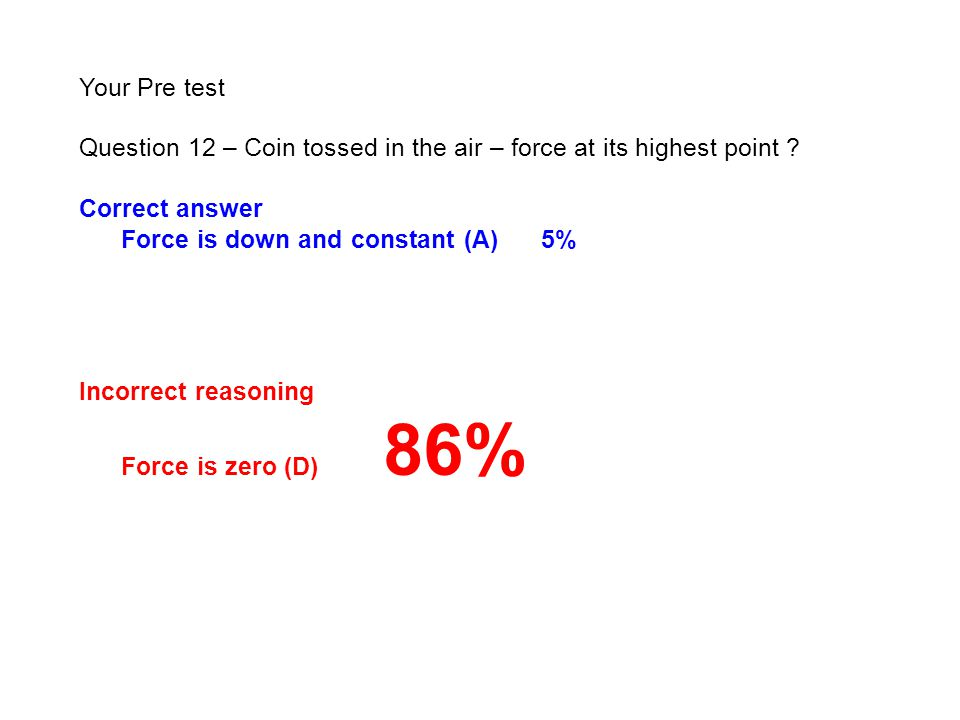 Your Pre test Question 12 – Coin tossed in the air – force at its highest point .
