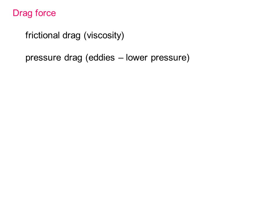 Drag force frictional drag (viscosity) pressure drag (eddies – lower pressure)