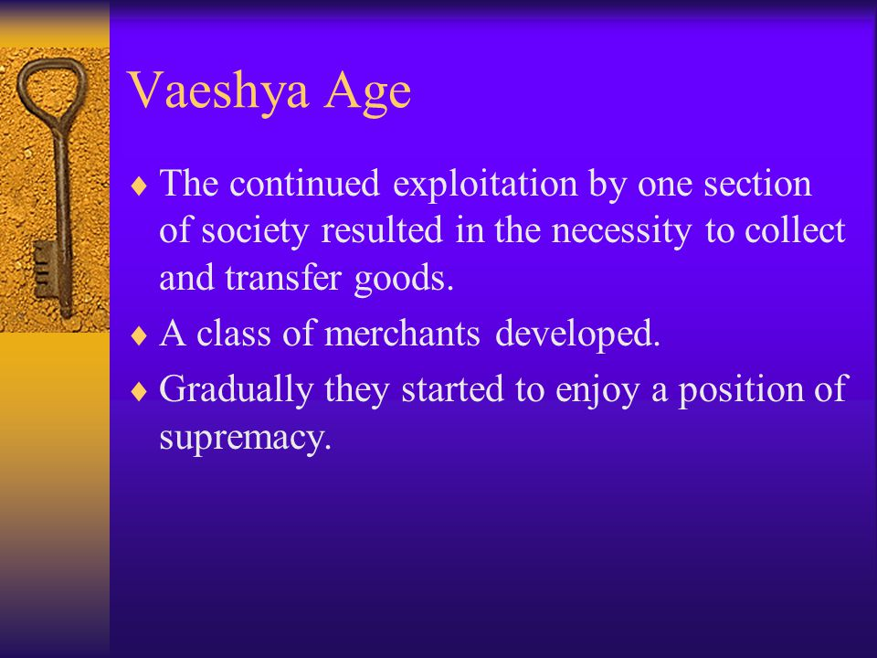 Vaeshya Age  The continued exploitation by one section of society resulted in the necessity to collect and transfer goods.