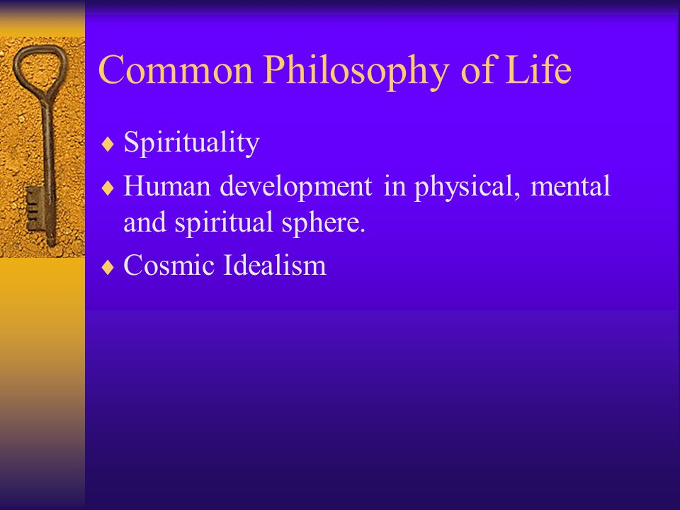 Common Philosophy of Life  Spirituality  Human development in physical, mental and spiritual sphere.