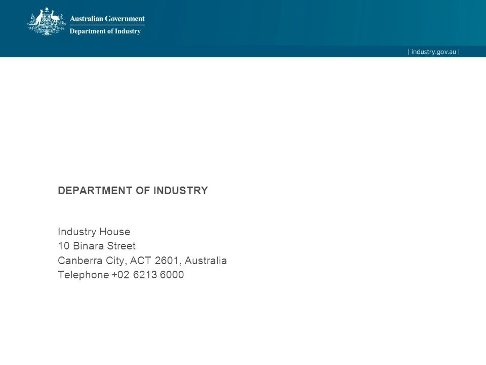 DEPARTMENT OF INDUSTRY Industry House 10 Binara Street Canberra City, ACT 2601, Australia Telephone +02 6213 6000