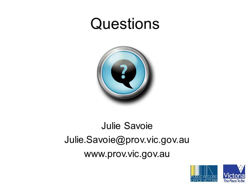 Questions Julie Savoie Julie.Savoie@prov.vic.gov.au www.prov.vic.gov.au