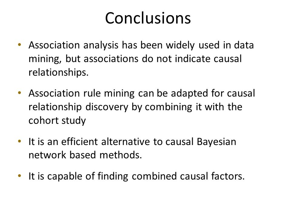 Conclusions Association analysis has been widely used in data mining, but associations do not indicate causal relationships.