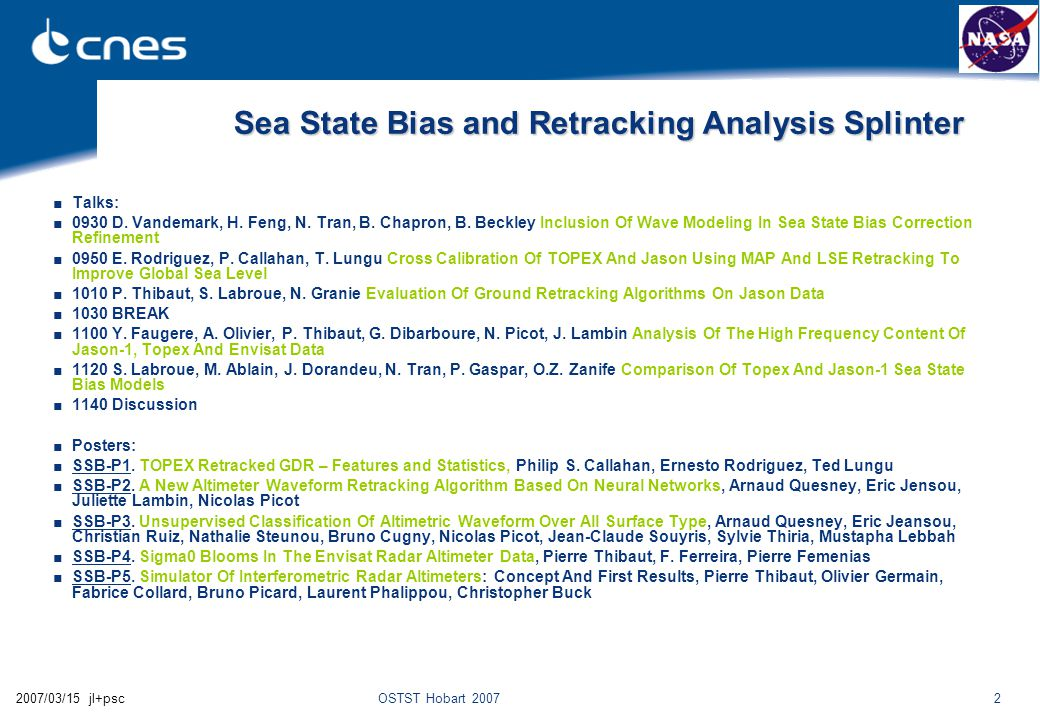 OSTST Hobart 200722007/03/15 jl+psc Sea State Bias and Retracking Analysis Splinter ■Talks: ■0930 D. Vandemark, H. Feng, N. Tran, B. Chapron, B. Beckl